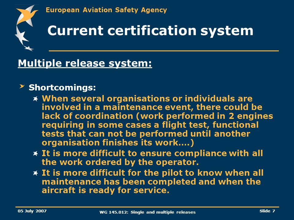 European Aviation Safety Agency 05 July 2007 WG 145.012: Single and multiple releases Slide 7 Current certification system Multiple release system: Sh