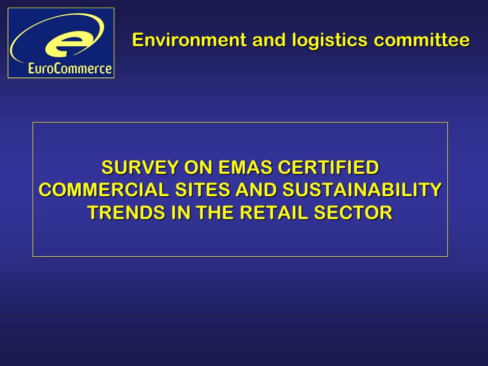 Environment and logistics committee SURVEY ON EMAS CERTIFIED COMMERCIAL SITES AND SUSTAINABILITY TRENDS IN THE RETAIL SECTOR