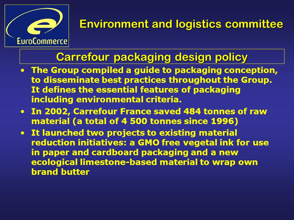 Environment and logistics committee Carrefour packaging design policy The Group compiled a guide to packaging conception, to disseminate best practices throughout the Group.