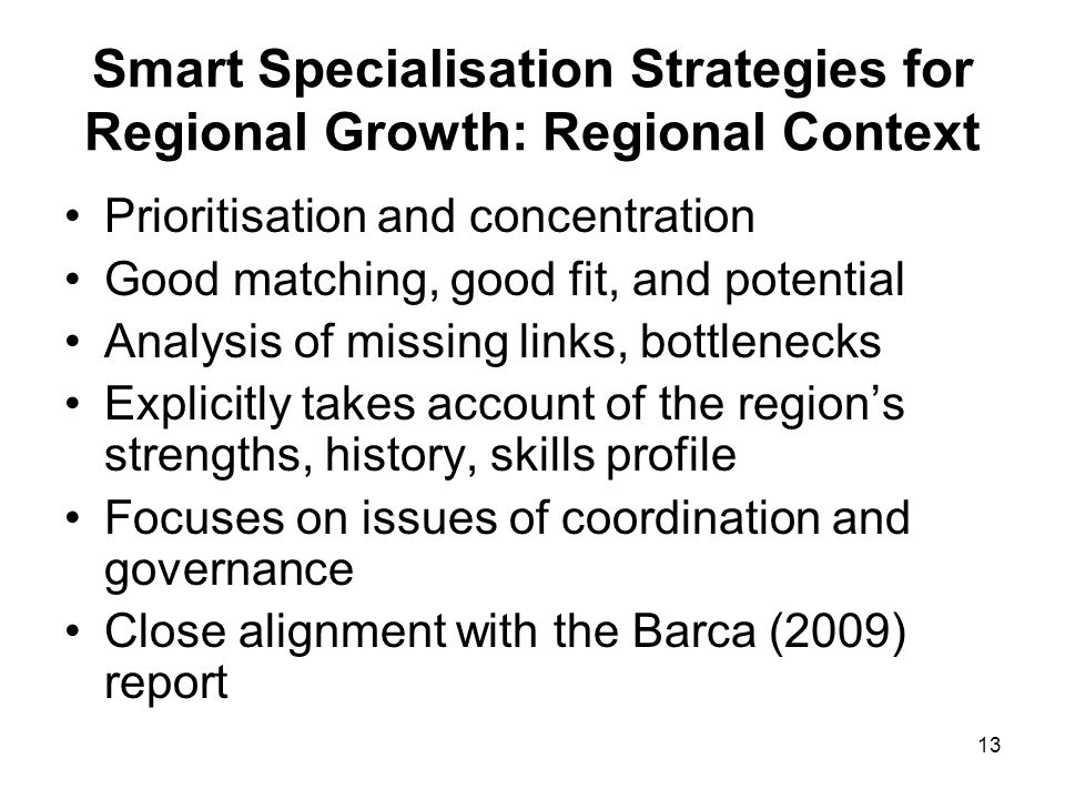 13 Smart Specialisation Strategies for Regional Growth: Regional Context Prioritisation and concentration Good matching, good fit, and potential Analy