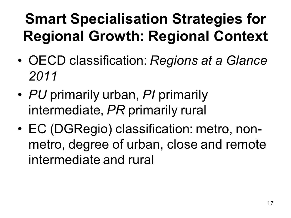 17 Smart Specialisation Strategies for Regional Growth: Regional Context OECD classification: Regions at a Glance 2011 PU primarily urban, PI primaril