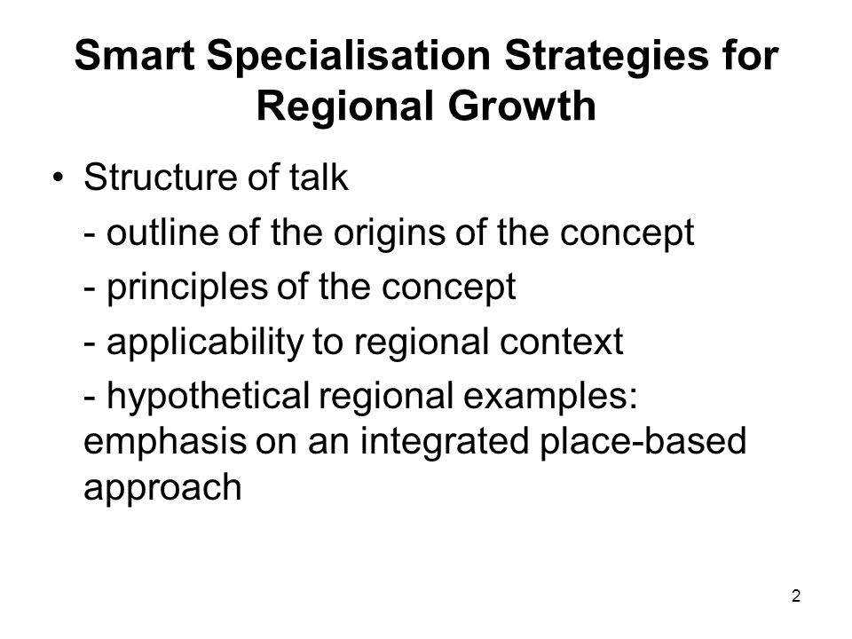 13 Smart Specialisation Strategies for Regional Growth: Regional Context Prioritisation and concentration Good matching, good fit, and potential Analysis of missing links, bottlenecks Explicitly takes account of the regions strengths, history, skills profile Focuses on issues of coordination and governance Close alignment with the Barca (2009) report