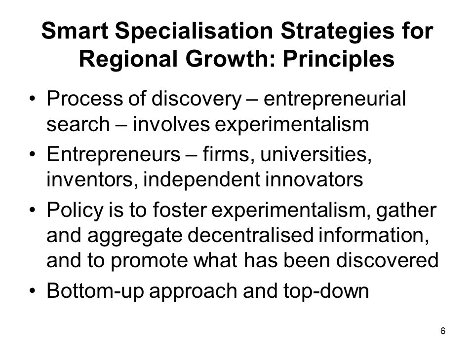 27 Smart Specialisation Strategies for Regional Growth: Examples Region D Challenges: pressure on local resources and land use; social and territorial segregation; economic and geographic isolation Region D Opportunities and place-based policy priorities: smart specialisation policies based on communications infrastructure; preservation and upgrading of heritage and cultural assets; related skills enhancement policies focused on tourism and natural environmental arenas; renewable energy policies; social and territorial cohesion focused on integrated land use development and public transport planning