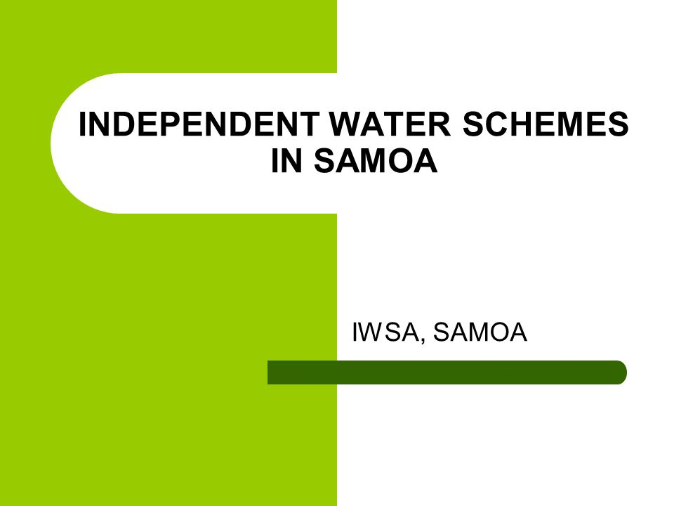 INDEPENDENT WATER SCHEMES IN SAMOA IWSA, SAMOA