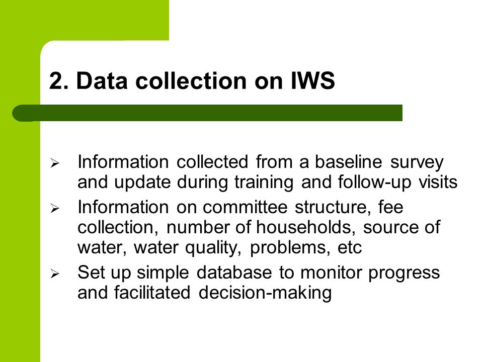 2. Data collection on IWS Information collected from a baseline survey and update during training and follow-up visits Information on committee struct