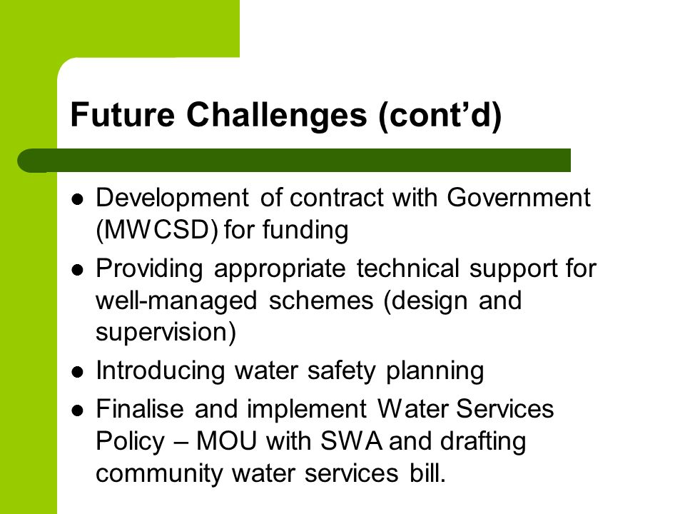 Future Challenges (contd) Development of contract with Government (MWCSD) for funding Providing appropriate technical support for well-managed schemes