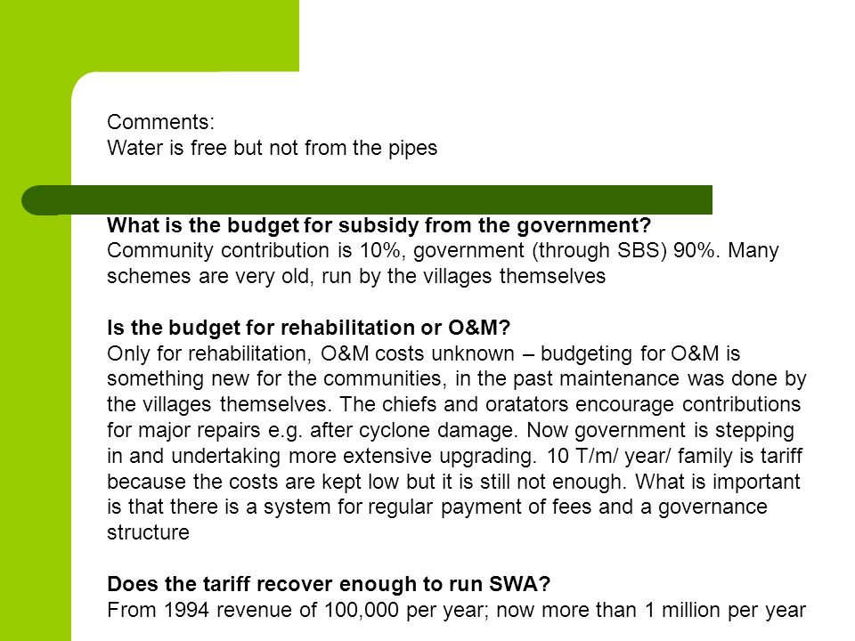 Comments: Water is free but not from the pipes What is the budget for subsidy from the government? Community contribution is 10%, government (through