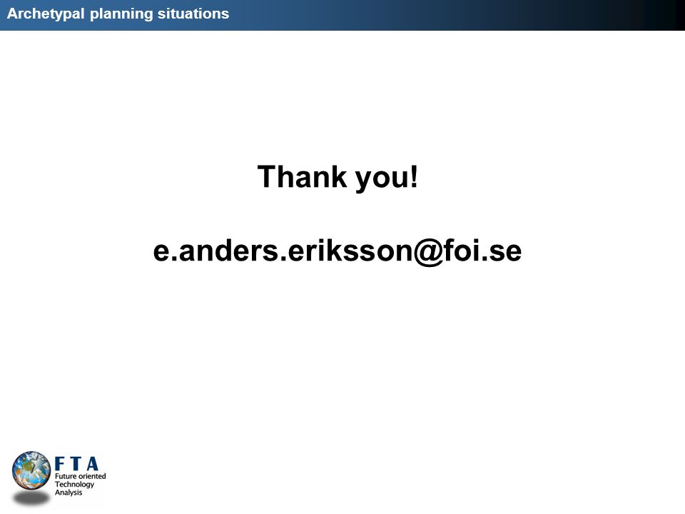 Archetypal planning situations Thank you! e.anders.eriksson@foi.se