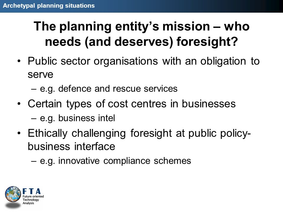Archetypal planning situations The planning entitys mission – who needs (and deserves) foresight.