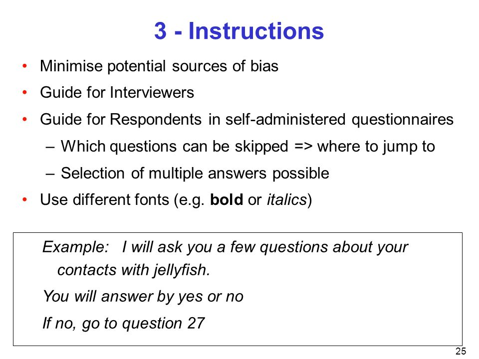 25 3 - Instructions Minimise potential sources of bias Guide for Interviewers Guide for Respondents in self-administered questionnaires –Which questio