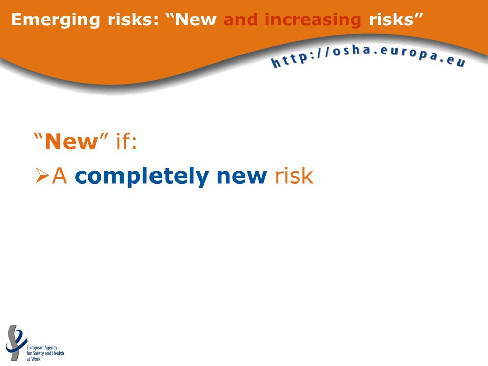 Emerging risks: New and increasing risks New if: A completely new risk