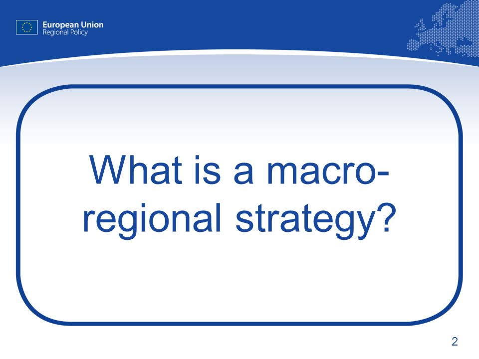 2 What is a macro- regional strategy
