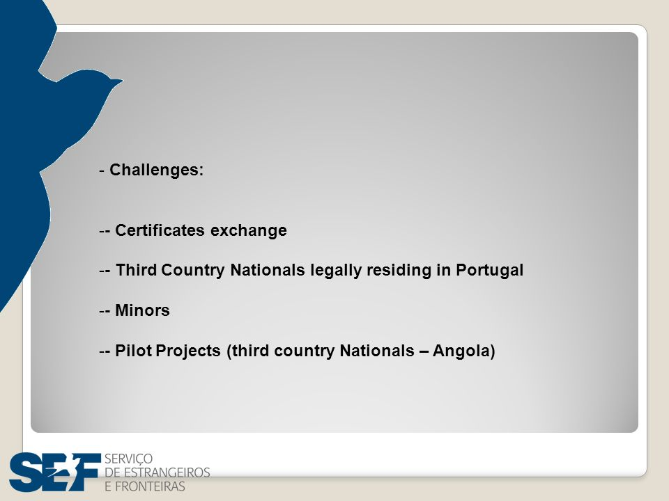- Challenges: -- Certificates exchange -- Third Country Nationals legally residing in Portugal -- Minors -- Pilot Projects (third country Nationals – Angola)