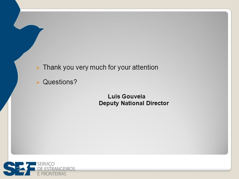 Thank you very much for your attention Questions? Luis Gouveia Deputy National Director