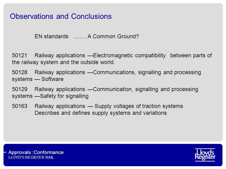 Approvals :Conformance LLOYDS REGISTER RAIL Observations and Conclusions EN standards …….