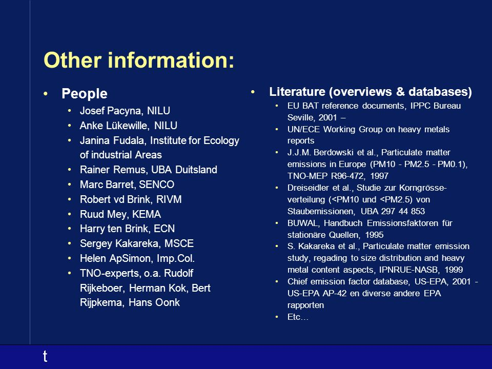 t Other information: People Josef Pacyna, NILU Anke Lükewille, NILU Janina Fudala, Institute for Ecology of industrial Areas Rainer Remus, UBA Duitsla