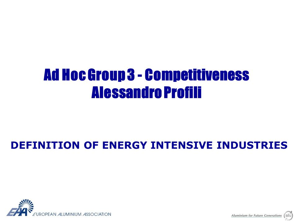 Ad Hoc Group 3 - Competitiveness Alessandro Profili DEFINITION OF ENERGY INTENSIVE INDUSTRIES