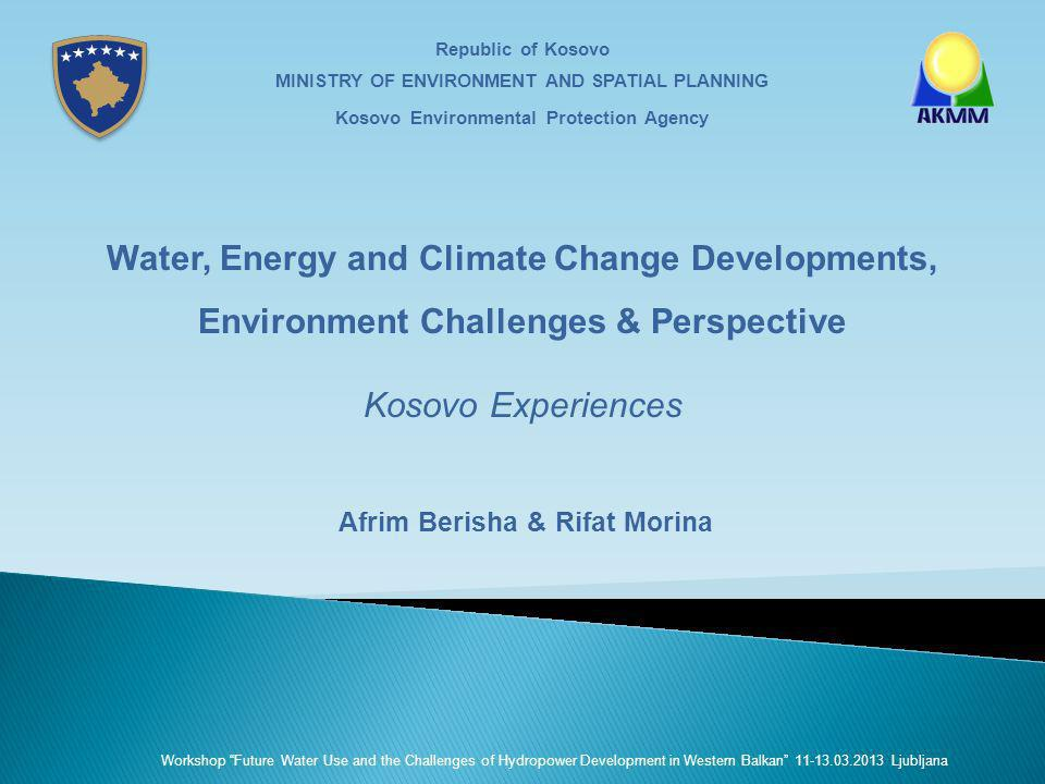 Republic of Kosovo MINISTRY OF ENVIRONMENT AND SPATIAL PLANNING Kosovo Environmental Protection Agency Water, Energy and Climate Change Developments,