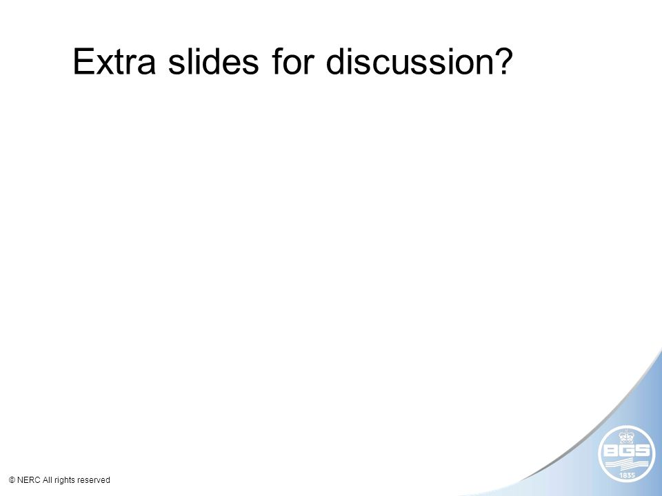 © NERC All rights reserved Extra slides for discussion