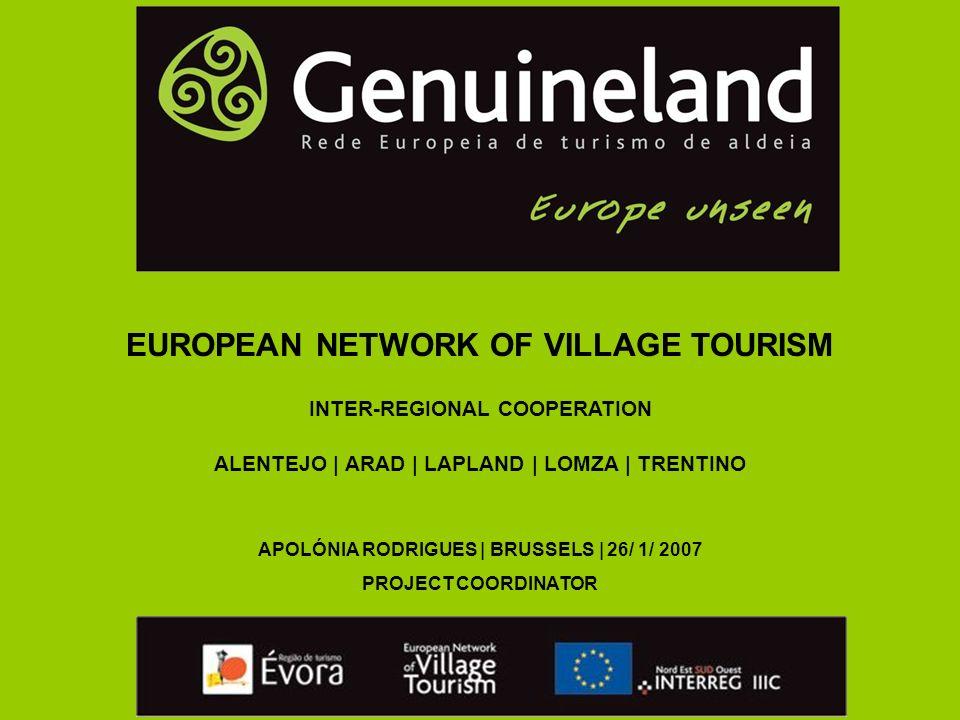EUROPEAN NETWORK OF VILLAGE TOURISM INTER-REGIONAL COOPERATION ALENTEJO | ARAD | LAPLAND | LOMZA | TRENTINO APOLÓNIA RODRIGUES | BRUSSELS | 26/ 1/ 2007 PROJECT COORDINATOR