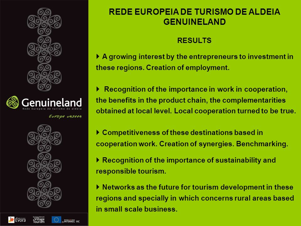 REDE EUROPEIA DE TURISMO DE ALDEIA GENUINELAND RESULTS A growing interest by the entrepreneurs to investment in these regions.