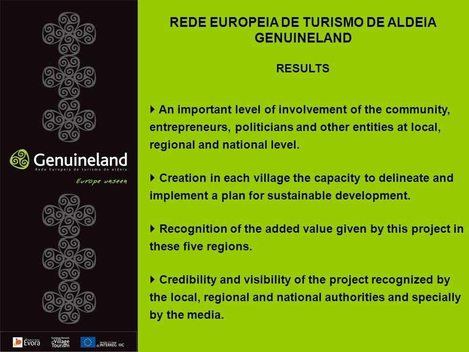 REDE EUROPEIA DE TURISMO DE ALDEIA GENUINELAND RESULTS An important level of involvement of the community, entrepreneurs, politicians and other entities at local, regional and national level.