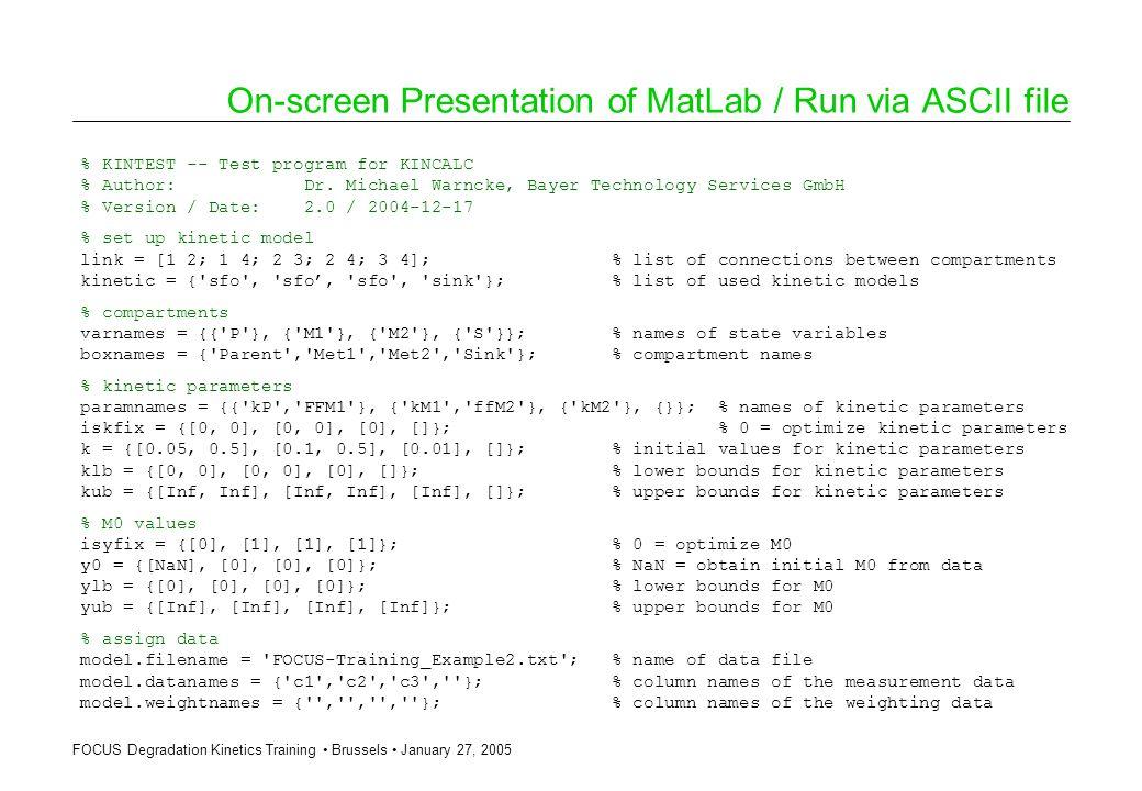 FOCUS Degradation Kinetics Training Brussels January 27, 2005 On-screen Presentation of MatLab / Run via ASCII file % KINTEST -- Test program for KINC