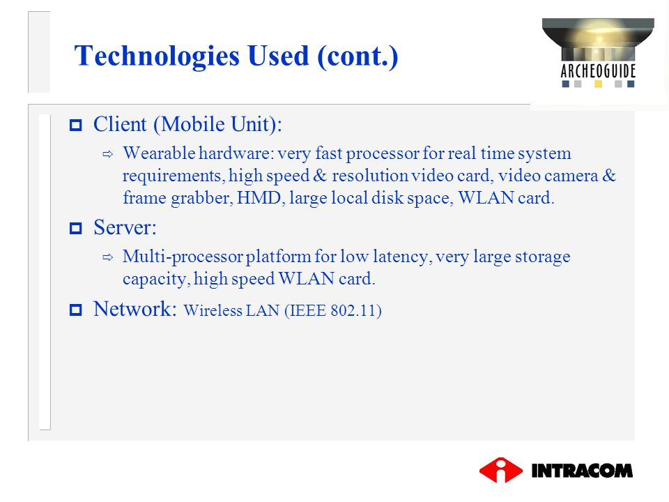 Technologies Used (cont.) p Client (Mobile Unit): Wearable hardware: very fast processor for real time system requirements, high speed & resolution vi