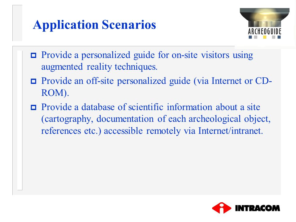 Application Scenarios p Provide a personalized guide for on-site visitors using augmented reality techniques. p Provide an off-site personalized guide