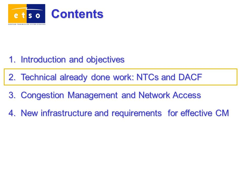 1.Introduction and objectives 2.Technical already done work: NTCs and DACF 3.Congestion Management and Network Access 4.New infrastructure and requirements for effective CM Contents