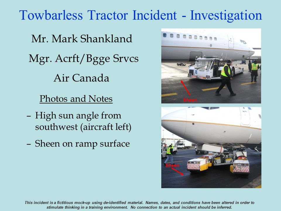Towbarless Tractor Incident - Investigation Mr. Mark Shankland Mgr. Acrft/Bgge Srvcs Air Canada Photos and Notes –High sun angle from southwest (aircr