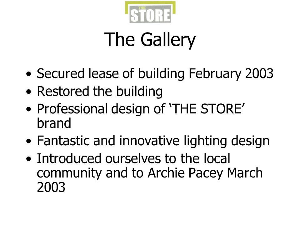 The Gallery Secured lease of building February 2003 Restored the building Professional design of THE STORE brand Fantastic and innovative lighting des