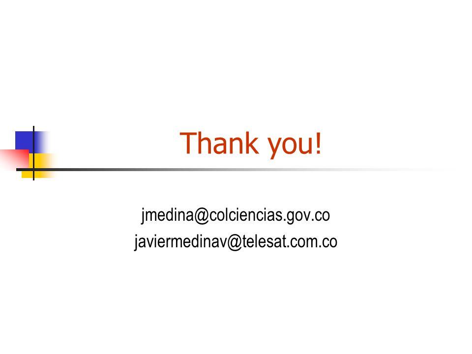 Thank you! jmedina@colciencias.gov.co javiermedinav@telesat.com.co