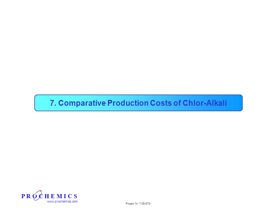 P R O C H E M I C S www.prochemics.com Project Nr. 7-05-873r 7. Comparative Production Costs of Chlor-Alkali