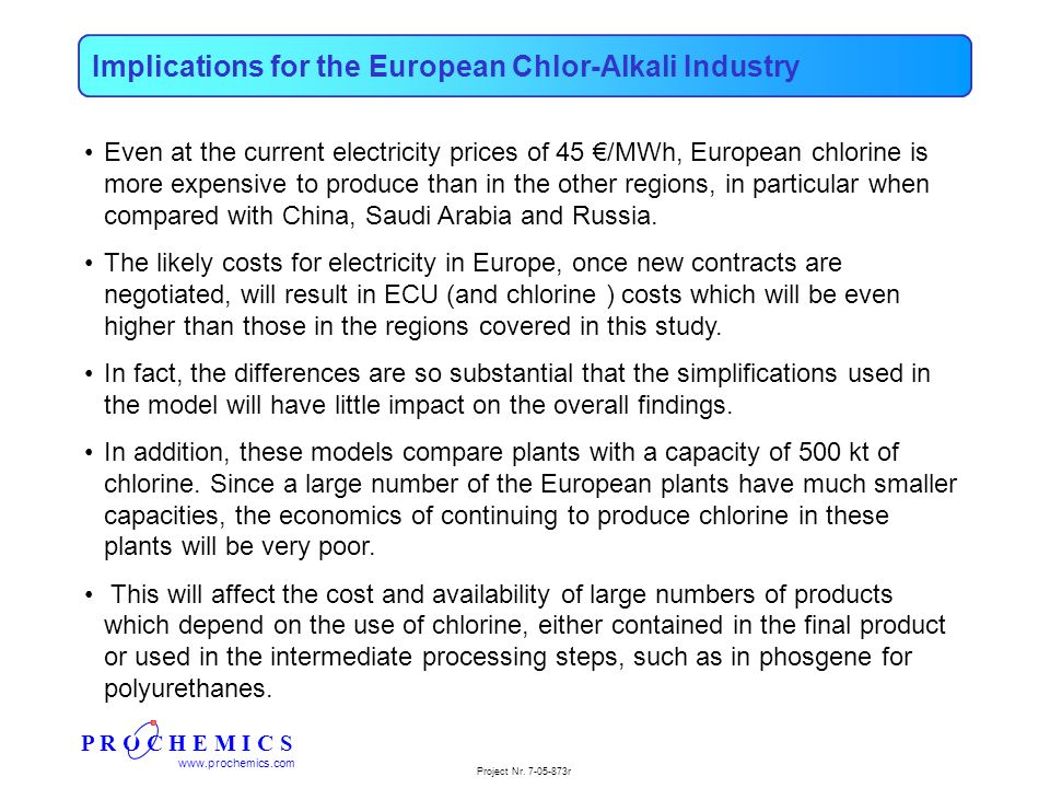 P R O C H E M I C S www.prochemics.com Project Nr. 7-05-873r Implications for the European Chlor-Alkali Industry Even at the current electricity price