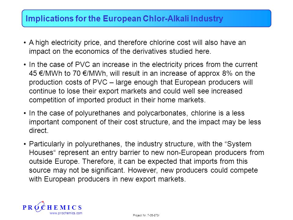P R O C H E M I C S www.prochemics.com Project Nr. 7-05-873r Implications for the European Chlor-Alkali Industry A high electricity price, and therefo