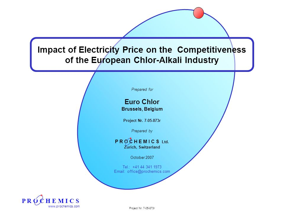 P R O C H E M I C S www.prochemics.com Project Nr. 7-05-873r Impact of Electricity Price on the Competitiveness of the European Chlor-Alkali Industry