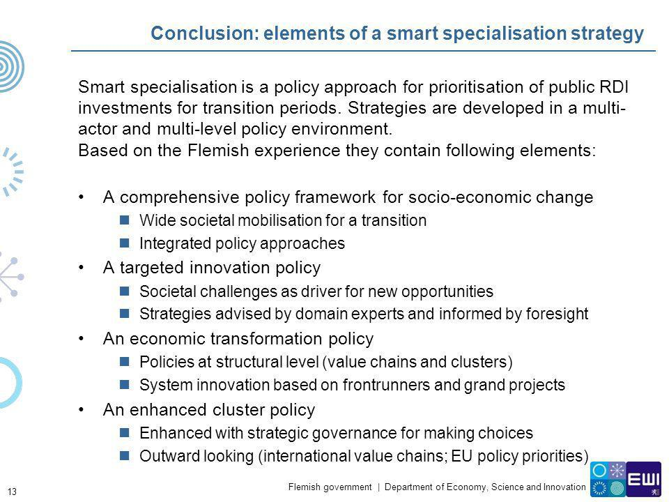 Flemish government   Department of Economy, Science and Innovation Conclusion: elements of a smart specialisation strategy Smart specialisation is a p