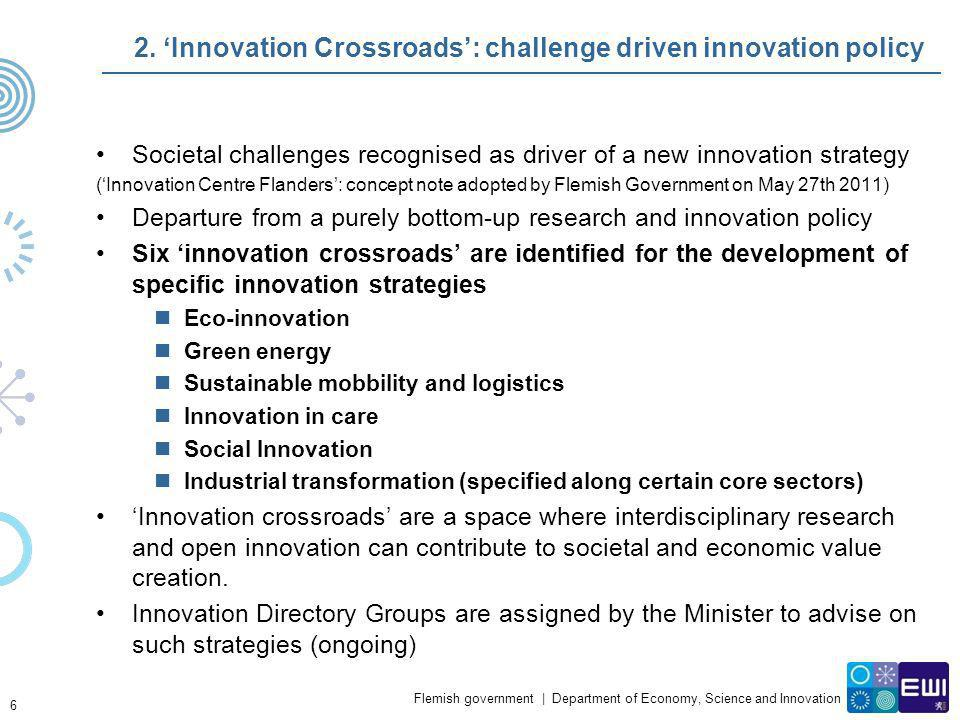 Flemish government   Department of Economy, Science and Innovation 2. Innovation Crossroads: challenge driven innovation policy Societal challenges re