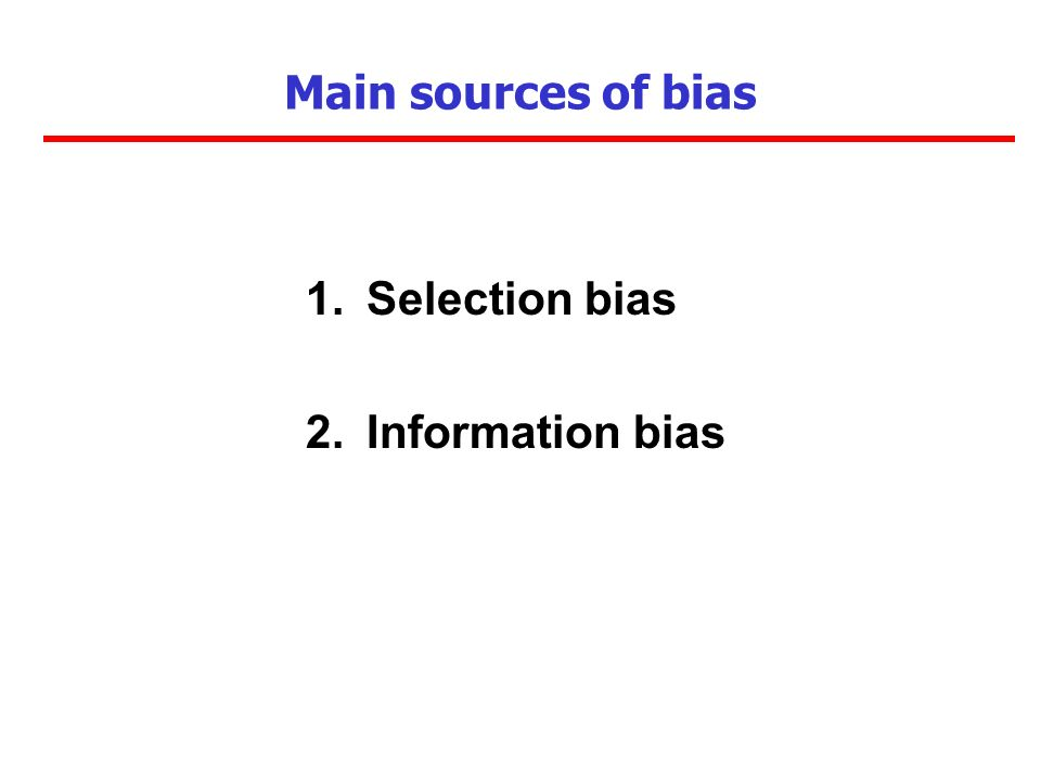Main sources of bias 1.Selection bias 2.Information bias