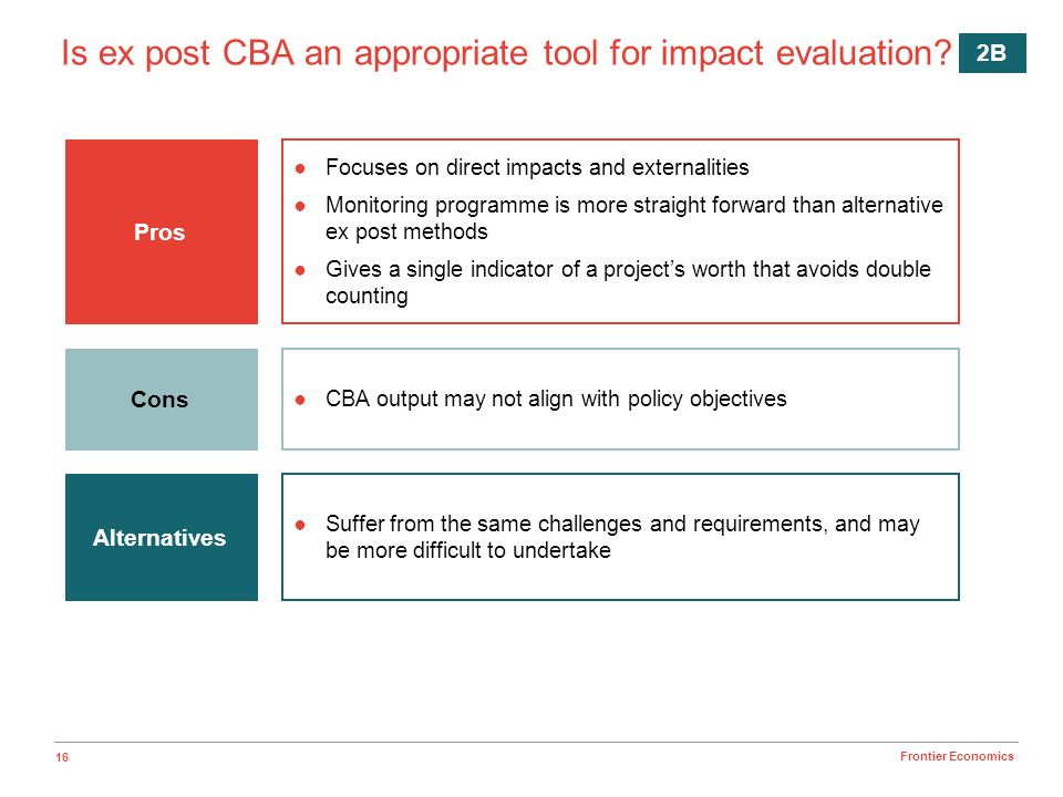 16 Frontier Economics Is ex post CBA an appropriate tool for impact evaluation.