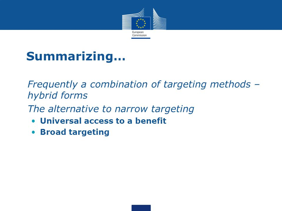 Summarizing… Frequently a combination of targeting methods – hybrid forms The alternative to narrow targeting Universal access to a benefit Broad targeting