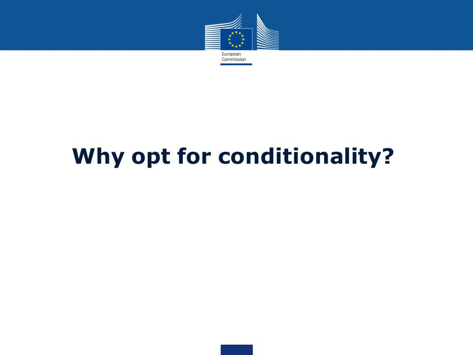 Why opt for conditionality