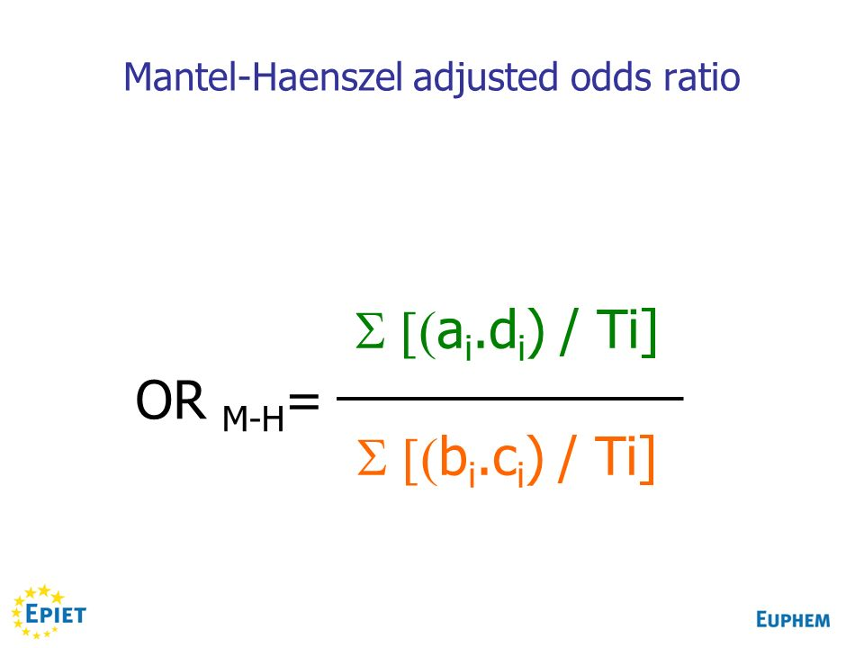 OR M-H = a i.d i ) / Ti] b i.c i ) / Ti] Mantel-Haenszel adjusted odds ratio
