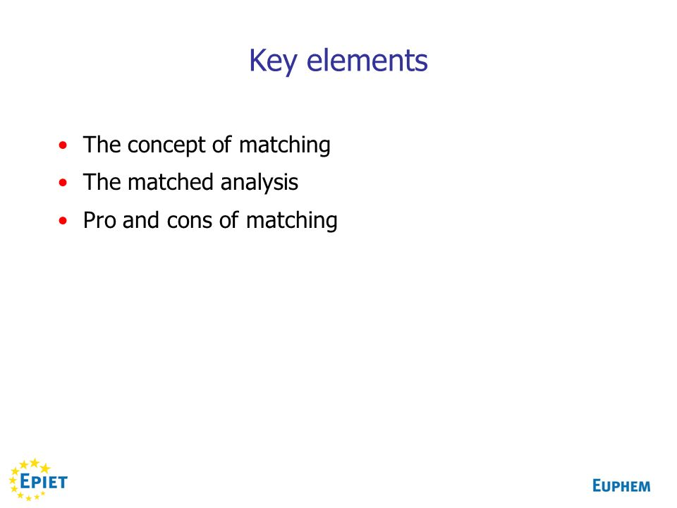 Key elements The concept of matching The matched analysis Pro and cons of matching