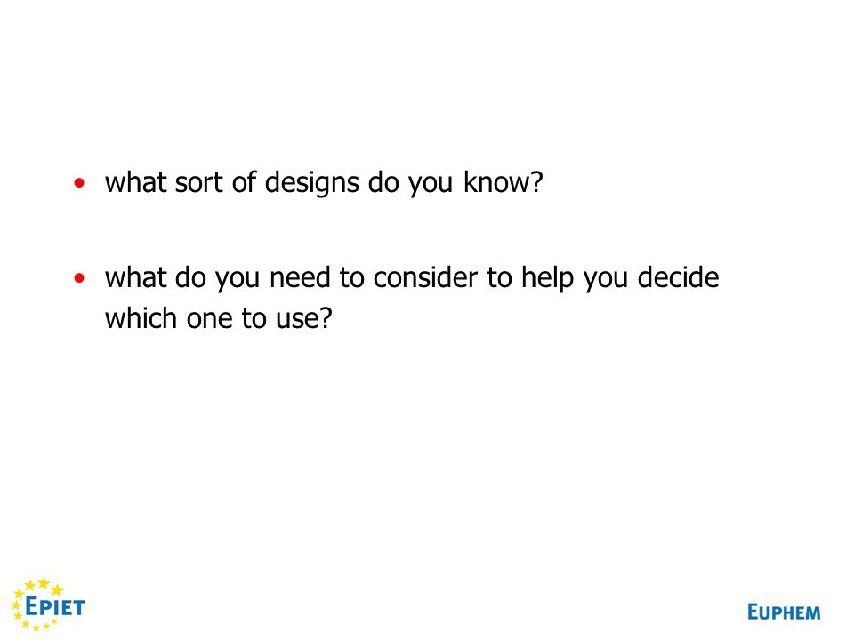 what sort of designs do you know? what do you need to consider to help you decide which one to use?