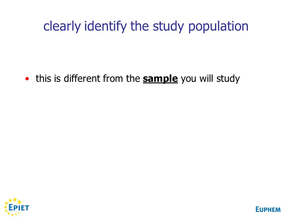 clearly identify the study population this is different from the sample you will study