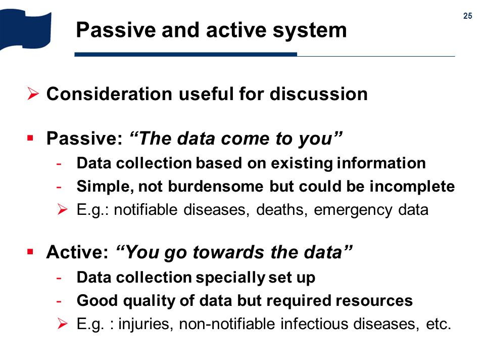 & 25 Passive and active system Consideration useful for discussion Passive: The data come to you Data collection based on existing information Simpl