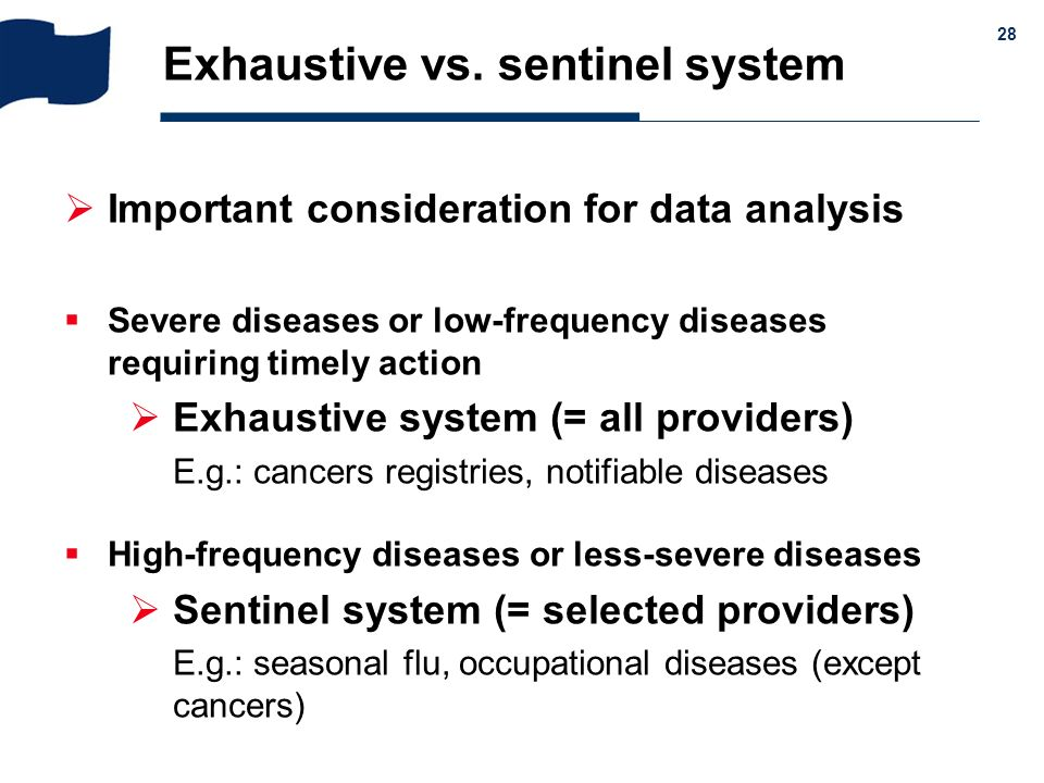 & 28 Exhaustive vs. sentinel system Important consideration for data analysis Severe diseases or low-frequency diseases requiring timely action Exhaus