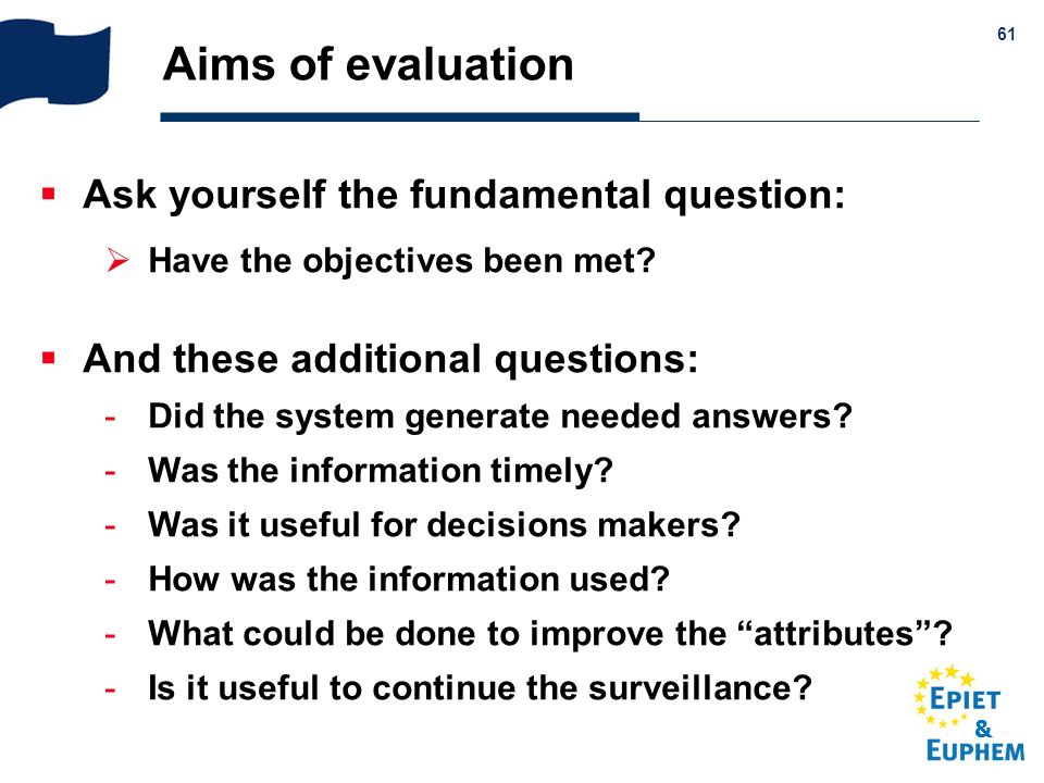 & 61 Aims of evaluation Ask yourself the fundamental question: Have the objectives been met? And these additional questions: -Did the system generate